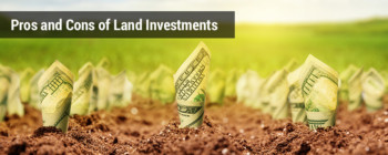Pros and Cons of Investing in Land